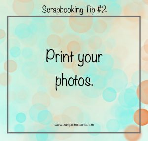 Scrapbooking Tip #2 - Print Your Photos