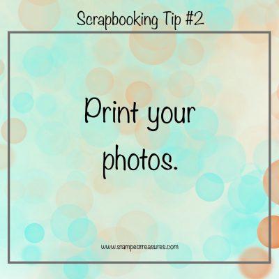 Scrapbooking Tip #2 - Print Your Photos